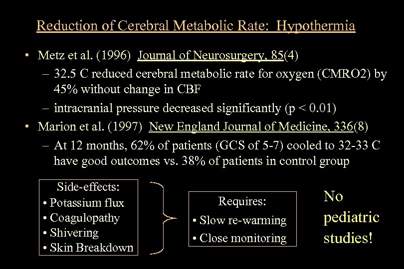 Reduction of Cerebral Metabolic Rate: Hypothermia • Metz et al. (1996) Journal of Neurosurgery,