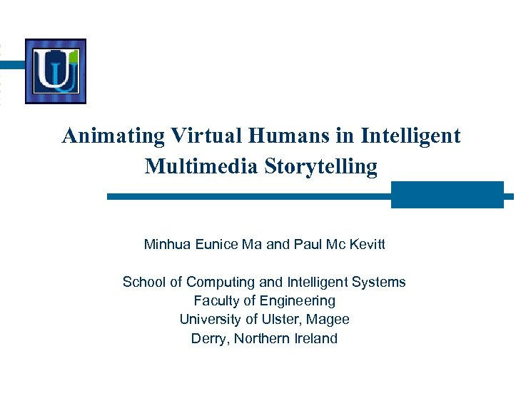 Animating Virtual Humans in Intelligent Multimedia Storytelling Minhua Eunice Ma and Paul Mc Kevitt