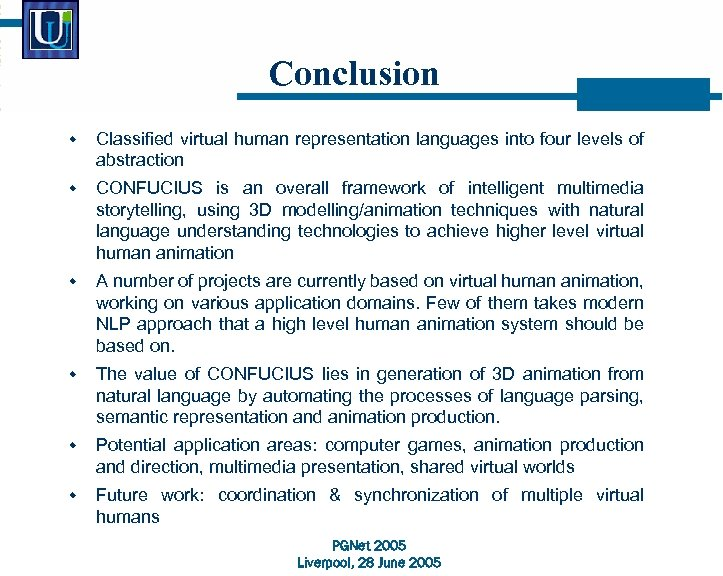 Conclusion w Classified virtual human representation languages into four levels of abstraction w CONFUCIUS