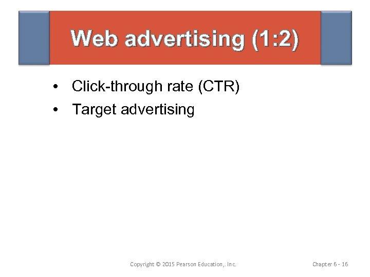 Web advertising (1: 2) • Click-through rate (CTR) • Target advertising Copyright © 2015