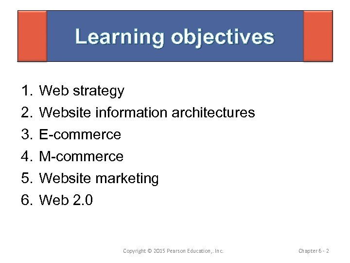 Learning objectives 1. 2. 3. 4. 5. 6. Web strategy Website information architectures E-commerce