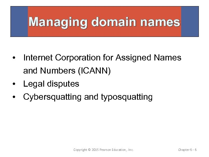 Managing domain names • Internet Corporation for Assigned Names and Numbers (ICANN) • Legal