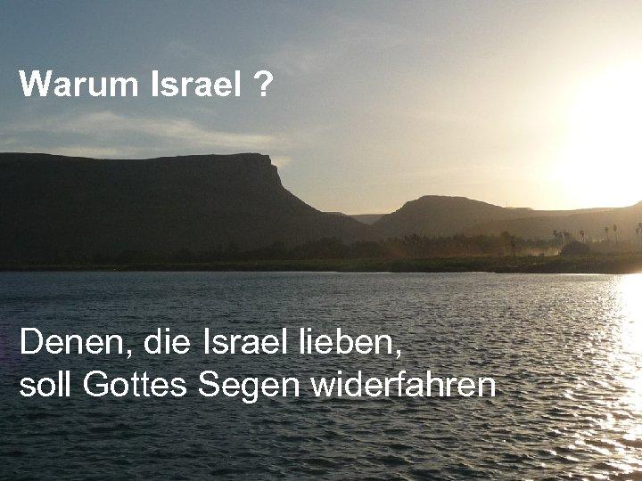 Warum Israel ? Denen, die Israel lieben, soll Gottes Segen widerfahren