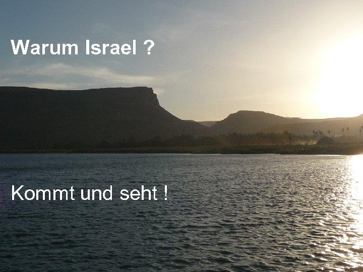 Warum Israel ? Kommt und seht !