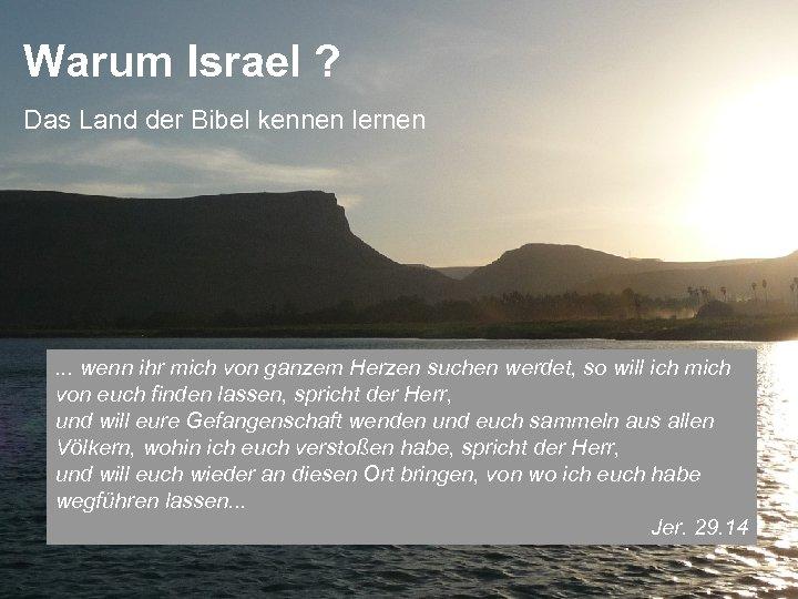 Warum Israel ? Das Land der Bibel kennen lernen . . . wenn ihr
