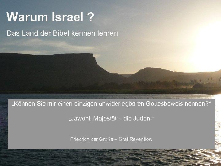 """Warum Israel ? Das Land der Bibel kennen lernen """"Können Sie mir einen einzigen"""