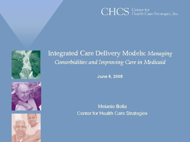 Integrated Care Delivery Models: Managing Comorbidities and Improving Care in Medicaid June 6, 2008