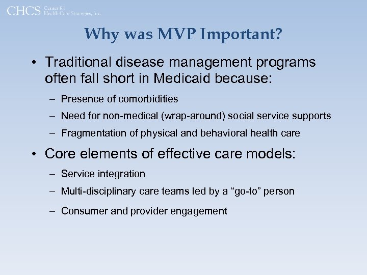 Why was MVP Important? • Traditional disease management programs often fall short in Medicaid