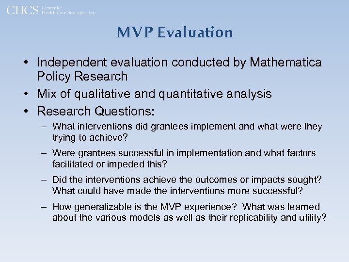 MVP Evaluation • Independent evaluation conducted by Mathematica Policy Research • Mix of qualitative