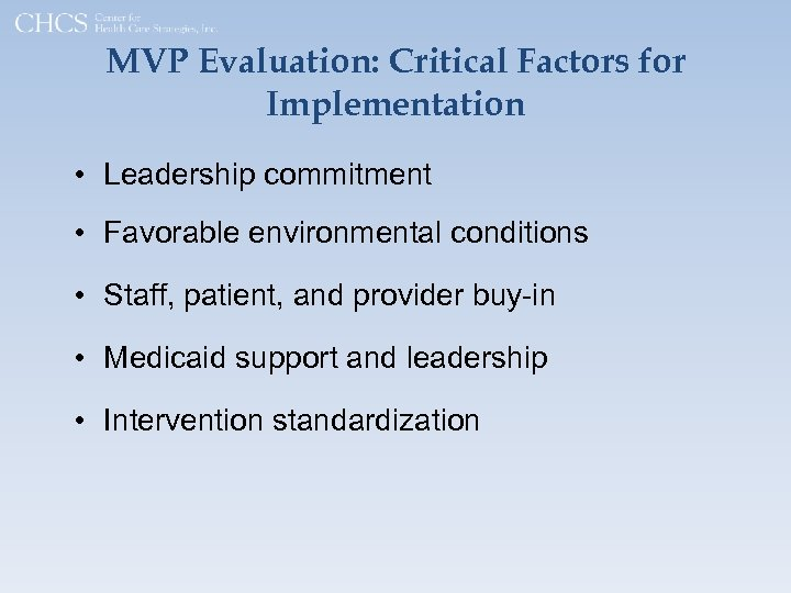 MVP Evaluation: Critical Factors for Implementation • Leadership commitment • Favorable environmental conditions •