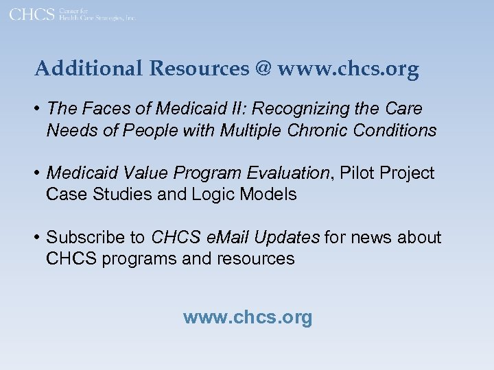 Additional Resources @ www. chcs. org • The Faces of Medicaid II: Recognizing the