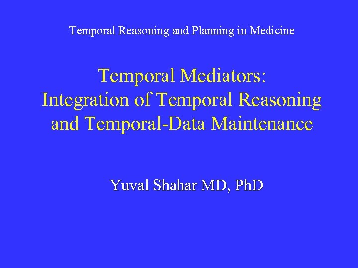 Temporal Reasoning and Planning in Medicine Temporal Mediators: Integration of Temporal Reasoning and Temporal-Data