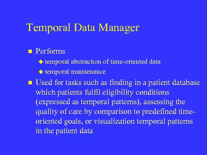 Temporal Data Manager n Performs u temporal abstraction of time-oriented data u temporal maintenance
