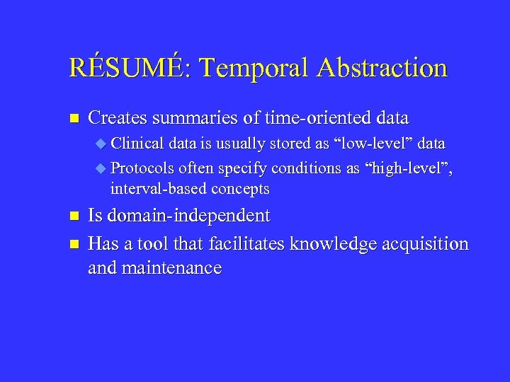RÉSUMÉ: Temporal Abstraction n Creates summaries of time-oriented data u Clinical data is usually