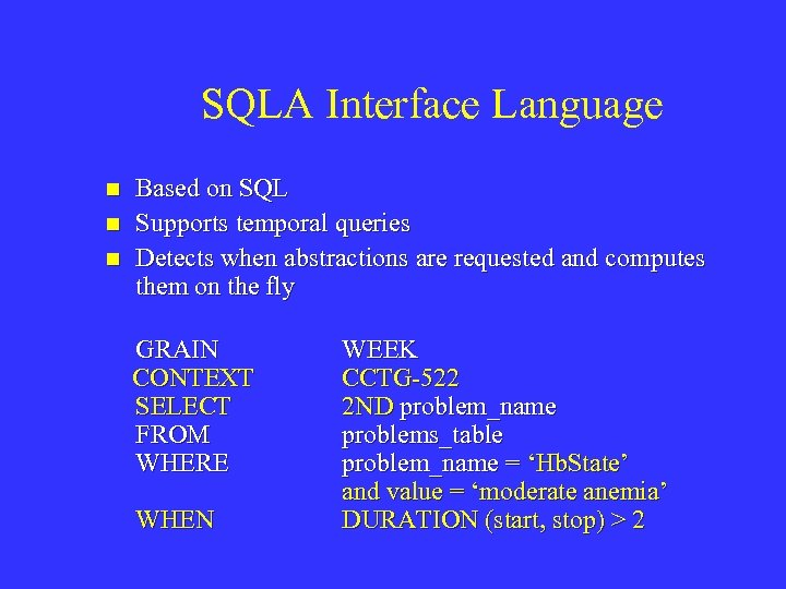 SQLA Interface Language n n n Based on SQL Supports temporal queries Detects when