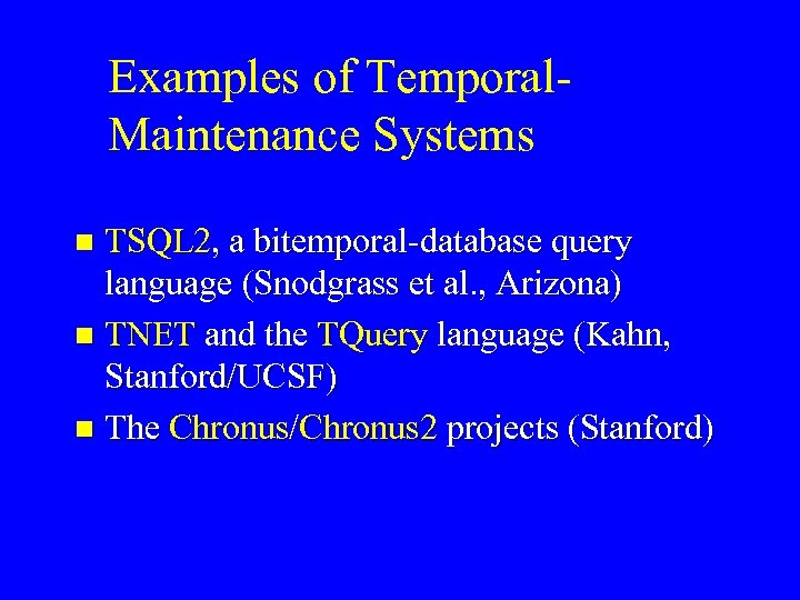 Examples of Temporal. Maintenance Systems TSQL 2, a bitemporal-database query language (Snodgrass et al.