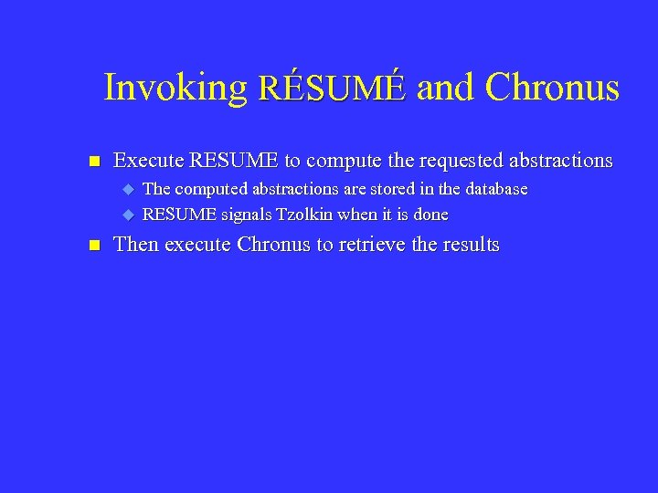 Invoking RÉSUMÉ and Chronus n Execute RESUME to compute the requested abstractions u u