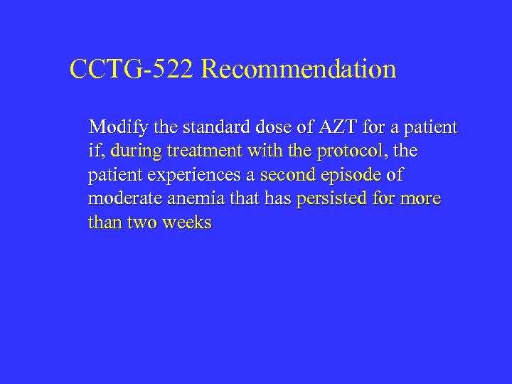 CCTG-522 Recommendation Modify the standard dose of AZT for a patient if, during treatment