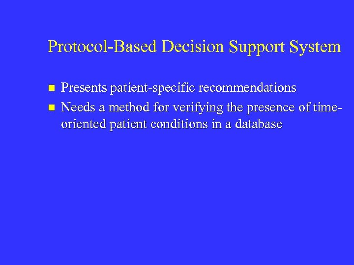 Protocol-Based Decision Support System n n Presents patient-specific recommendations Needs a method for verifying