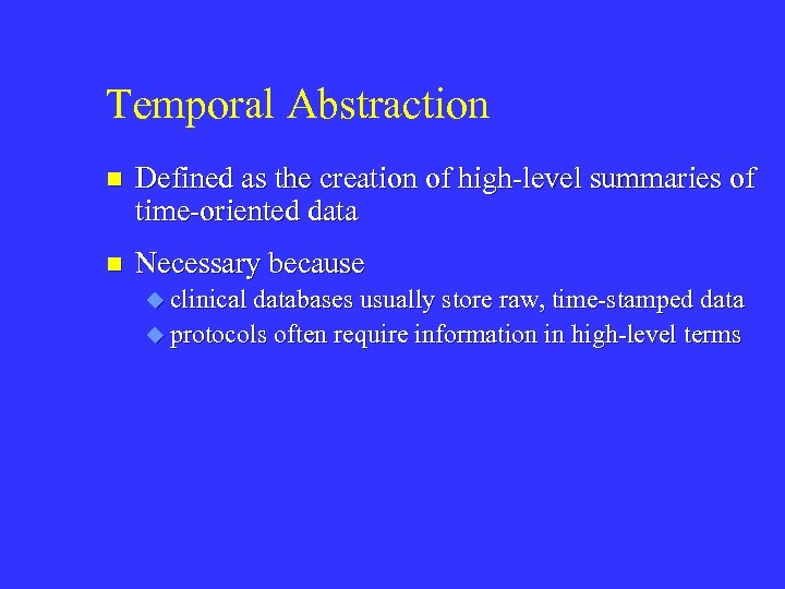 Temporal Abstraction n Defined as the creation of high-level summaries of time-oriented data n