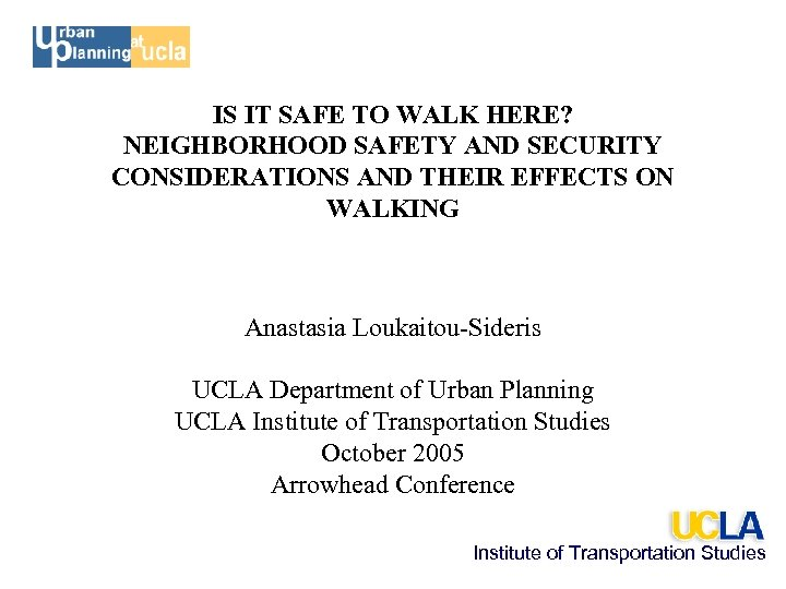 IS IT SAFE TO WALK HERE? NEIGHBORHOOD SAFETY AND SECURITY CONSIDERATIONS AND THEIR EFFECTS