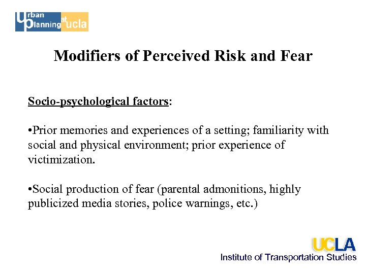 Modifiers of Perceived Risk and Fear Socio-psychological factors: • Prior memories and experiences of