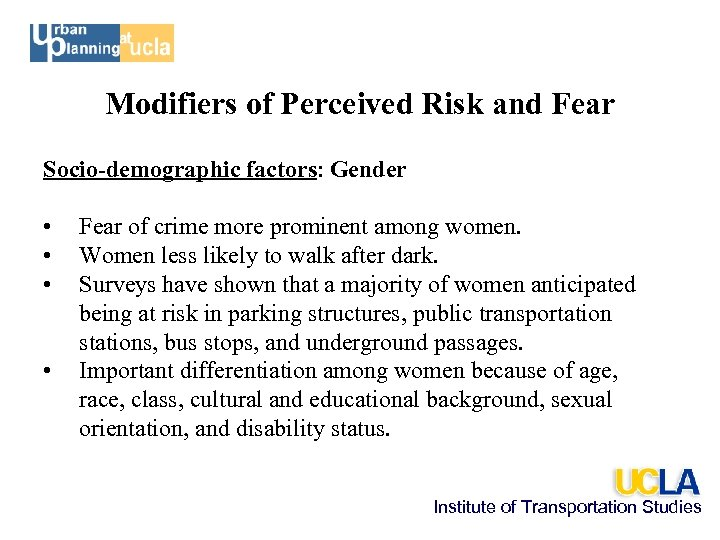 Modifiers of Perceived Risk and Fear Socio-demographic factors: Gender • • Fear of crime