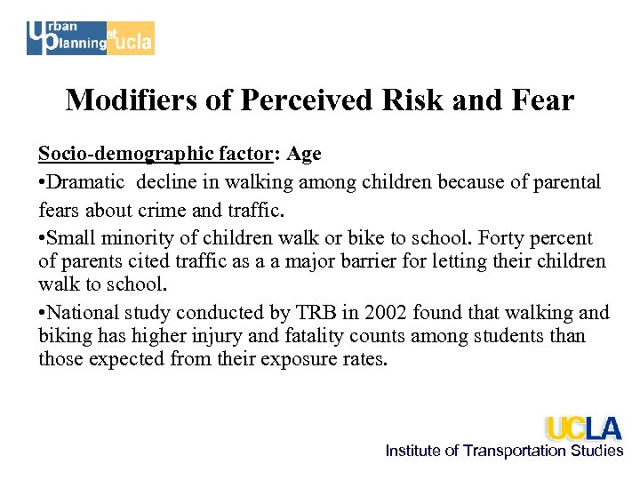 Modifiers of Perceived Risk and Fear Socio-demographic factor: Age • Dramatic decline in walking