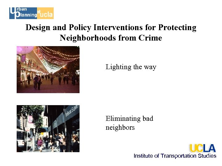 Design and Policy Interventions for Protecting Neighborhoods from Crime Lighting the way Eliminating bad
