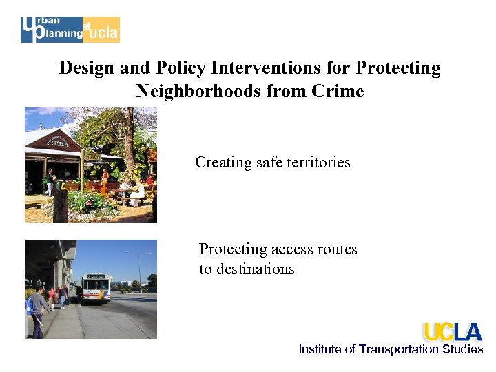 Design and Policy Interventions for Protecting Neighborhoods from Crime Creating safe territories Protecting access