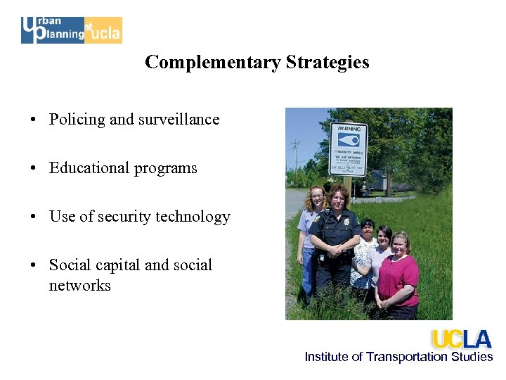 Complementary Strategies • Policing and surveillance • Educational programs • Use of security technology