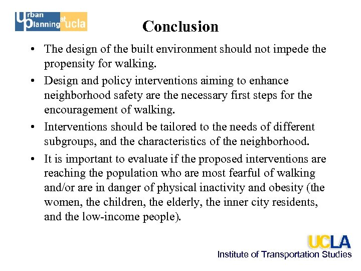 Conclusion • The design of the built environment should not impede the propensity for