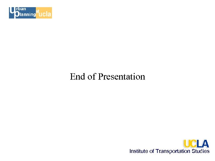 End of Presentation Institute of Transportation Studies