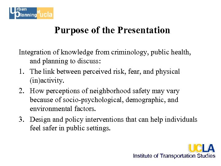 Purpose of the Presentation Integration of knowledge from criminology, public health, and planning to