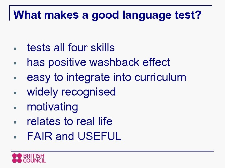 What makes a good language test? § § § § tests all four skills