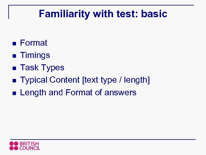 Familiarity with test: basic n n n Format Timings Task Types Typical Content [text