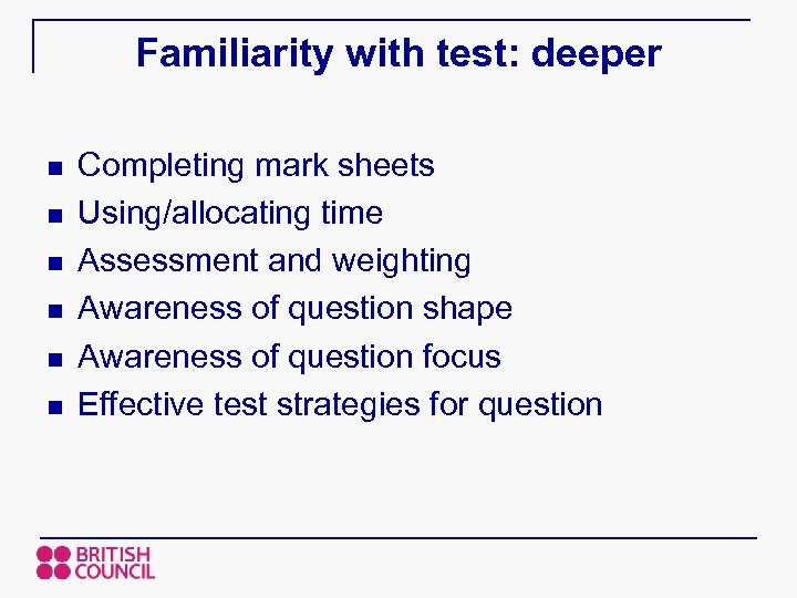Familiarity with test: deeper n n n Completing mark sheets Using/allocating time Assessment and