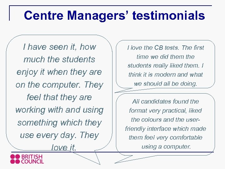 Centre Managers' testimonials I have seen it, how much the students enjoy it when