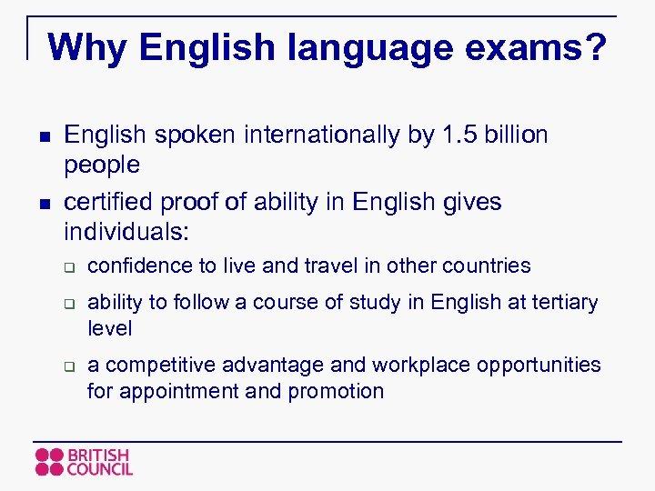 Why English language exams? n n English spoken internationally by 1. 5 billion people