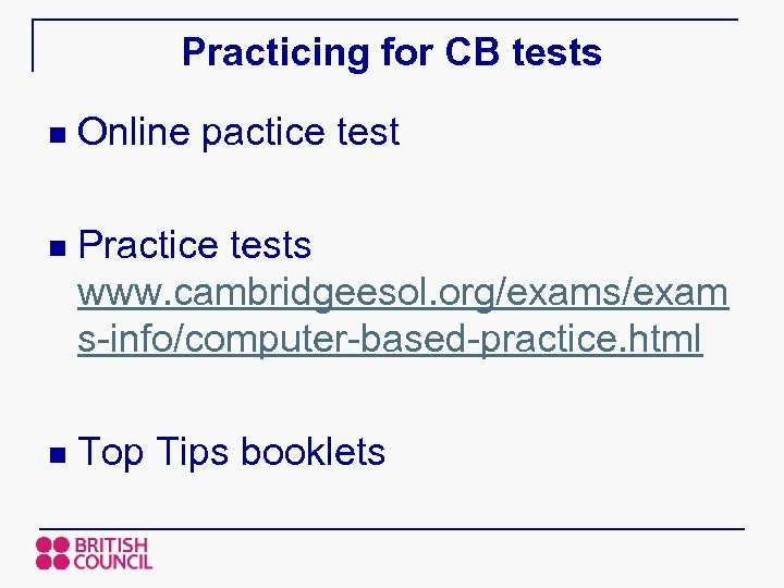 Practicing for CB tests n Online pactice test n Practice tests www. cambridgeesol. org/exams/exam