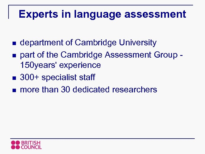 Experts in language assessment n n department of Cambridge University part of the Cambridge