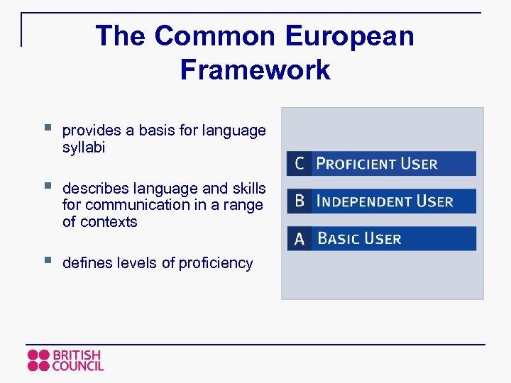 The Common European Framework § provides a basis for language syllabi § describes language