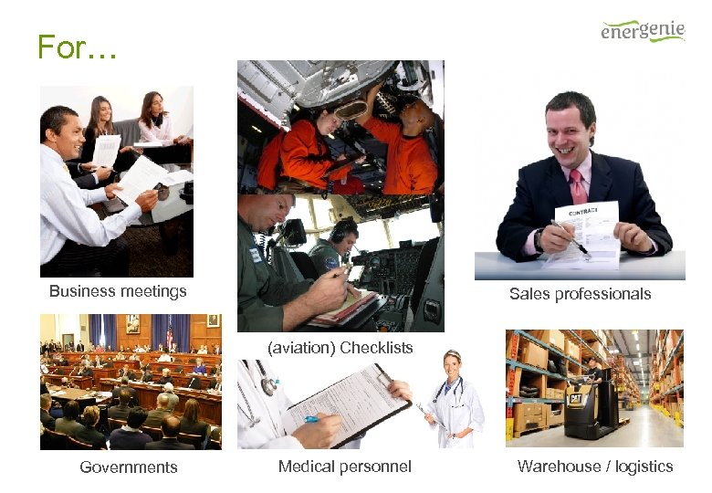 For… Business meetings Sales professionals (aviation) Checklists Governments Medical personnel Warehouse / logistics