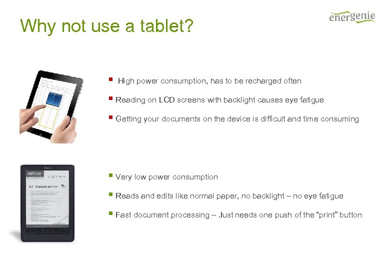 Why not use a tablet? § High power consumption, has to be recharged often
