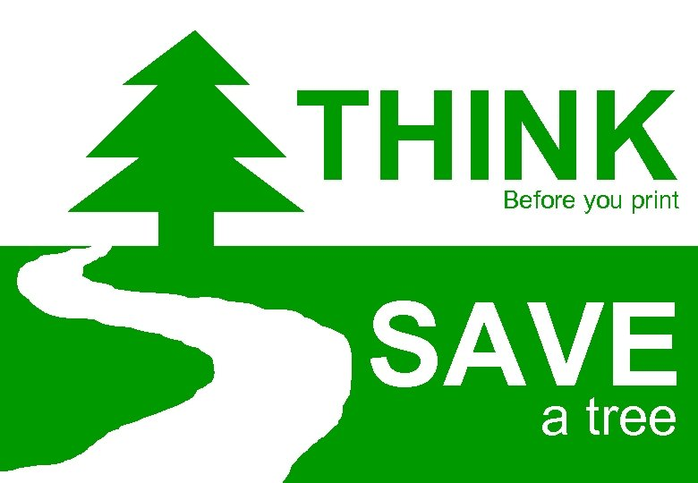 THINK Before you print SAVE a tree