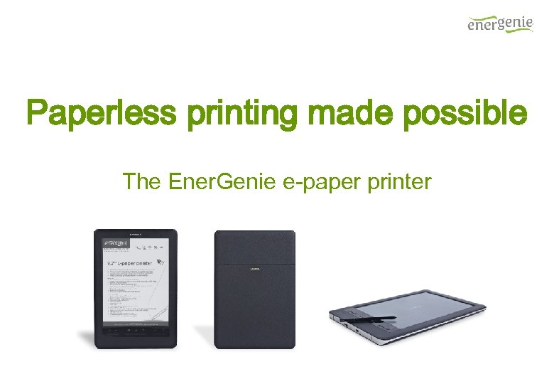 Paperless printing made possible The Ener. Genie e-paper printer
