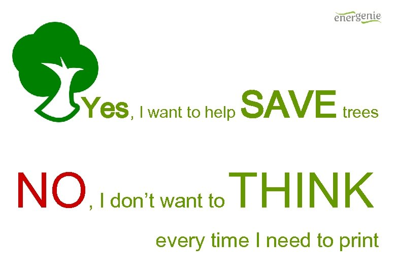 Yes, I want to help SAVE trees NO, I don't want to THINK every