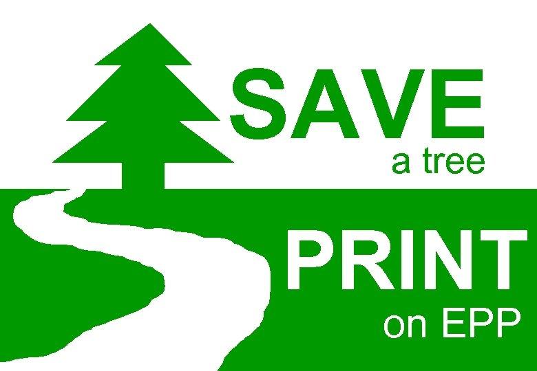 SAVE a tree PRINT on EPP