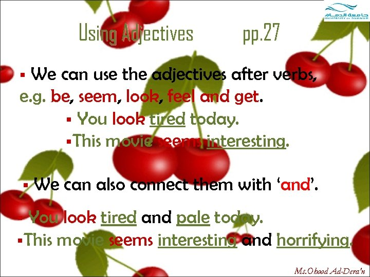 Using Adjectives pp. 27 We can use the adjectives after verbs, e. g. be,