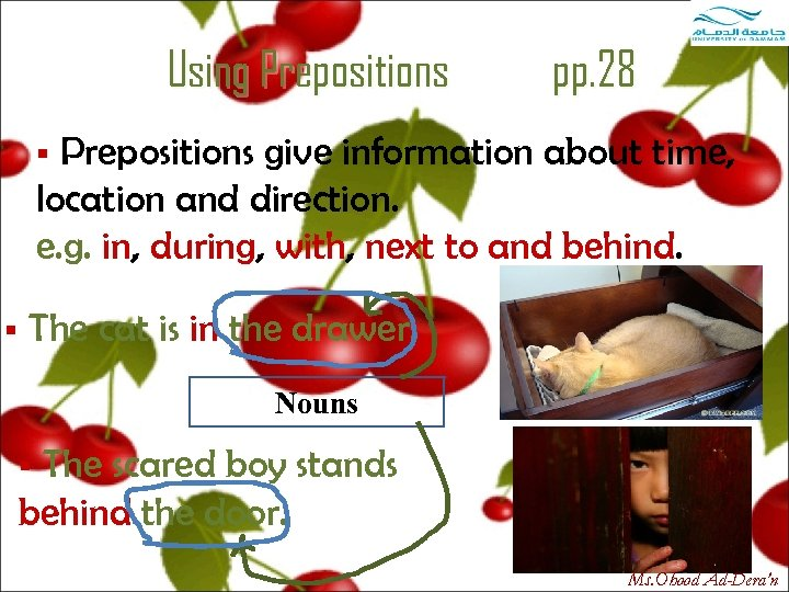 Using Prepositions pp. 28 Prepositions give information about time, location and direction. e. g.